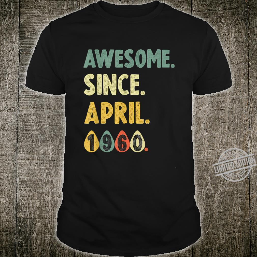 60 years old Awesome Since April 1960 Shirt