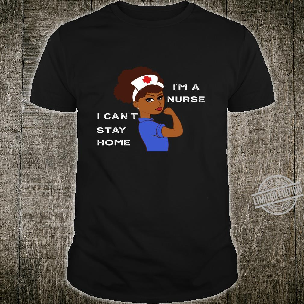 Afro Natural Hair Im A Nurse I Cant Stay Home Shirt