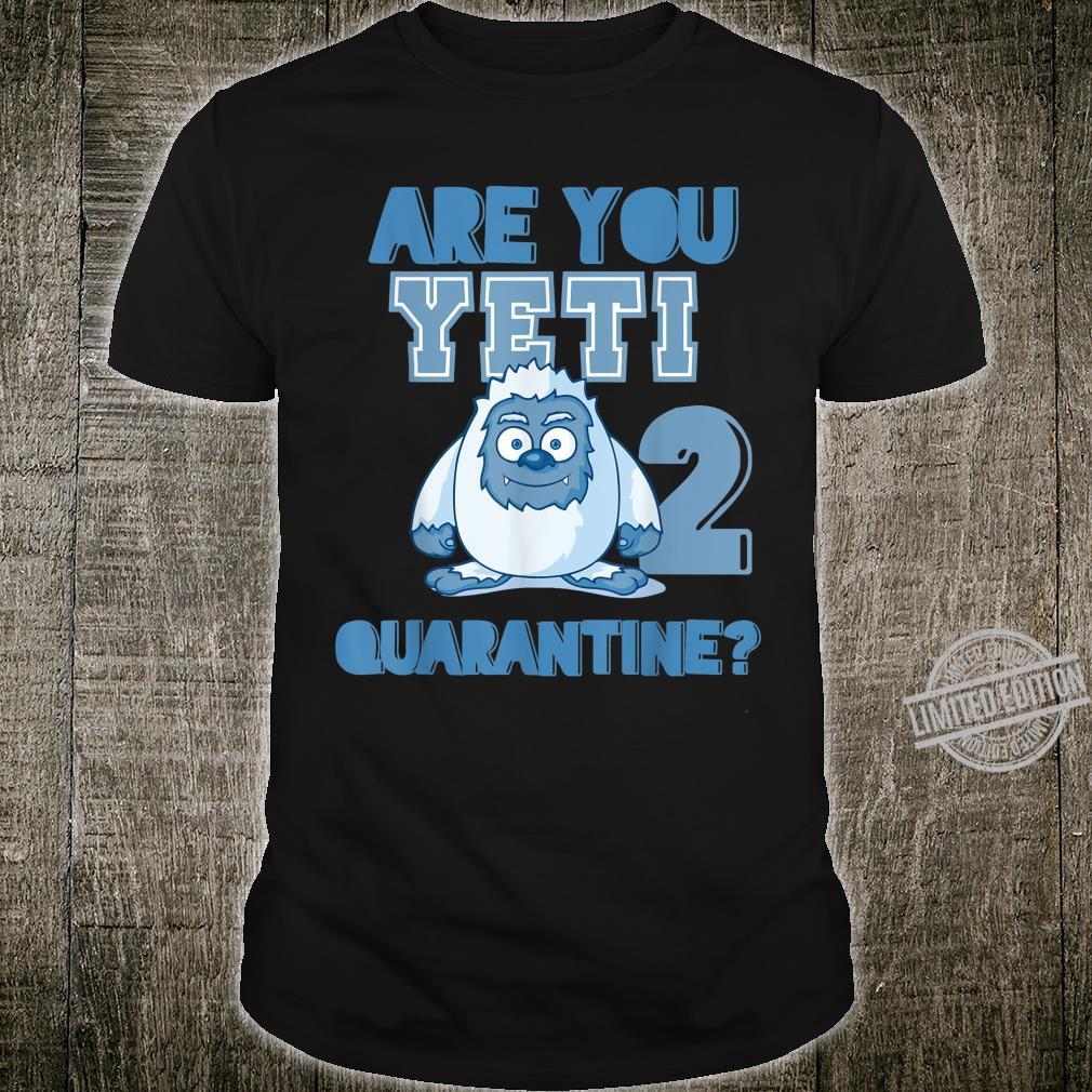 Are you Yeti to Quarantine Stay Home Safe Fun Phrase Shirt