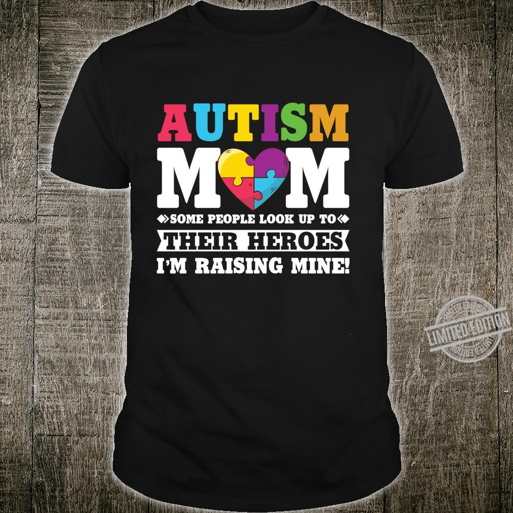 Autism Mom Some People Look Up To Their Heroes I'm Raising Shirt