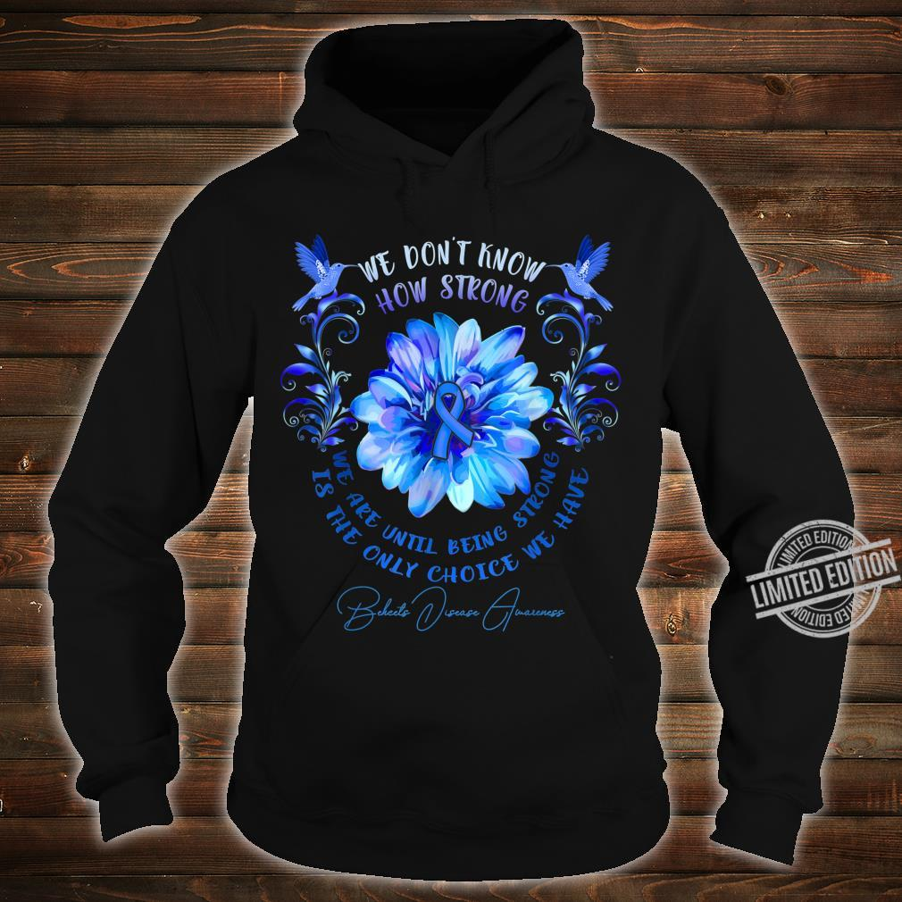BEHCETS DISEASE AWARENESS Flower We Don't Know How Strong Shirt hoodie