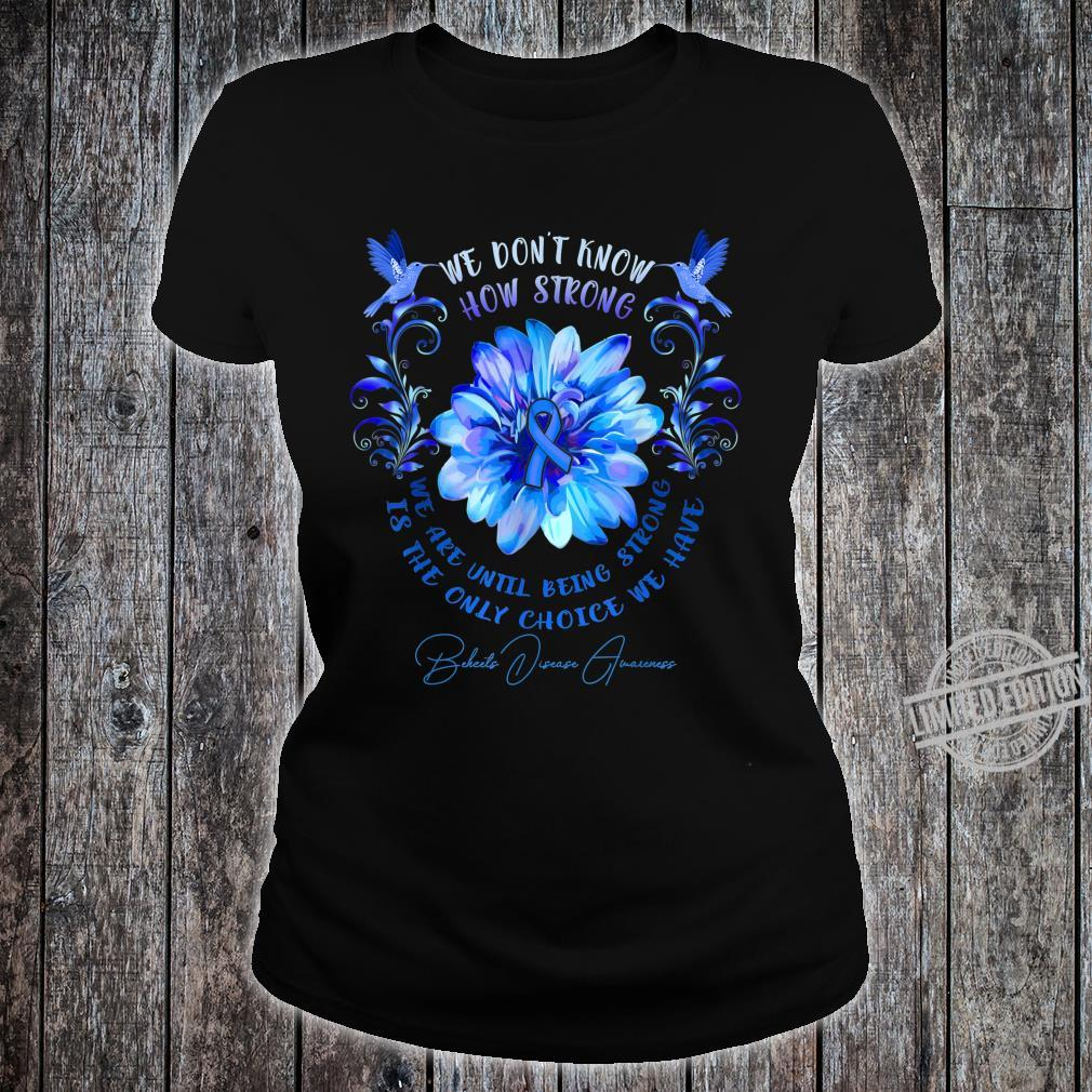 BEHCETS DISEASE AWARENESS Flower We Don't Know How Strong Shirt ladies tee
