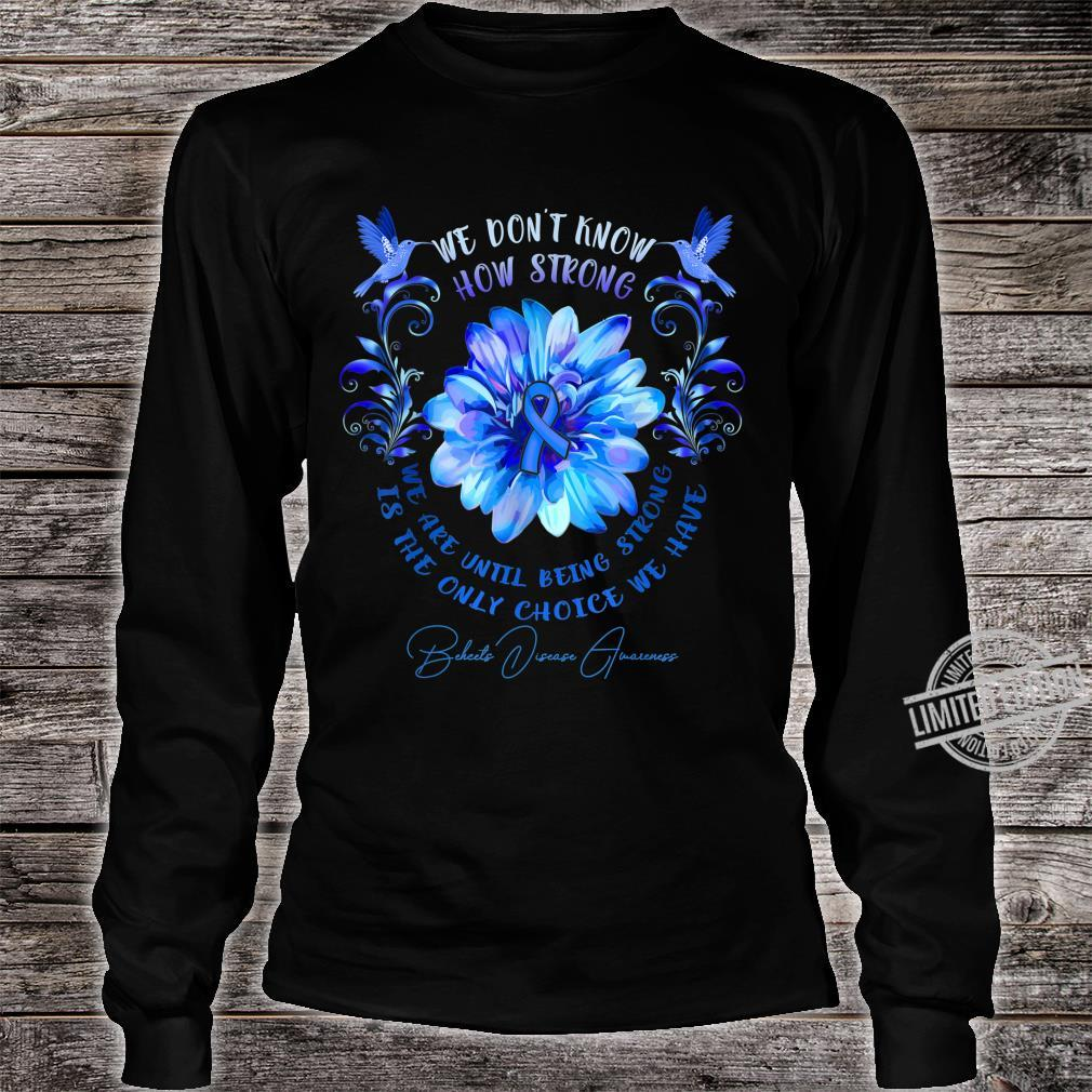 BEHCETS DISEASE AWARENESS Flower We Don't Know How Strong Shirt long sleeved