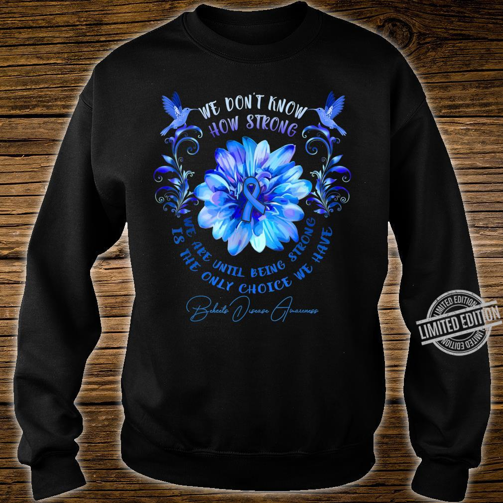 BEHCETS DISEASE AWARENESS Flower We Don't Know How Strong Shirt sweater