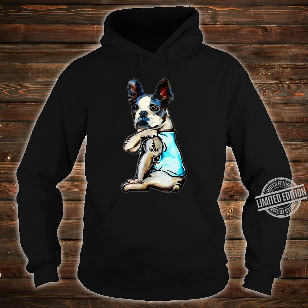 Boston terrier i love mom tattoo Mother's day Shirt hoodie