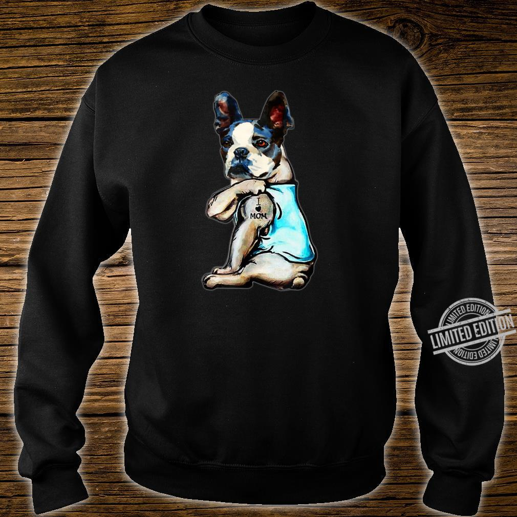 Boston terrier i love mom tattoo Mother's day Shirt sweater
