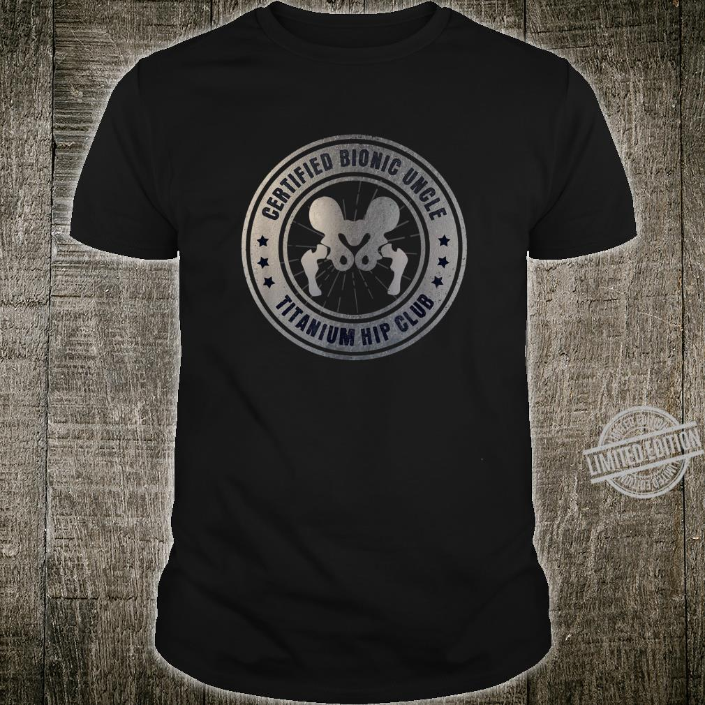 Certified Bionic Uncle Hip Surgery Recovery Shirt