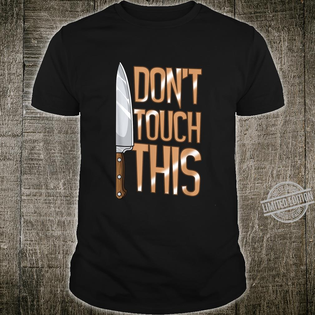 Chef Knife Don't Touch This Cook Restaurant Shirt