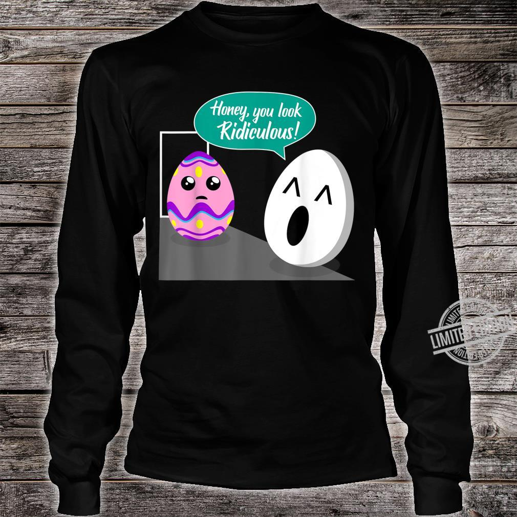 Easter Egg Cute You look ridiculous Christian or Catholic Shirt long sleeved