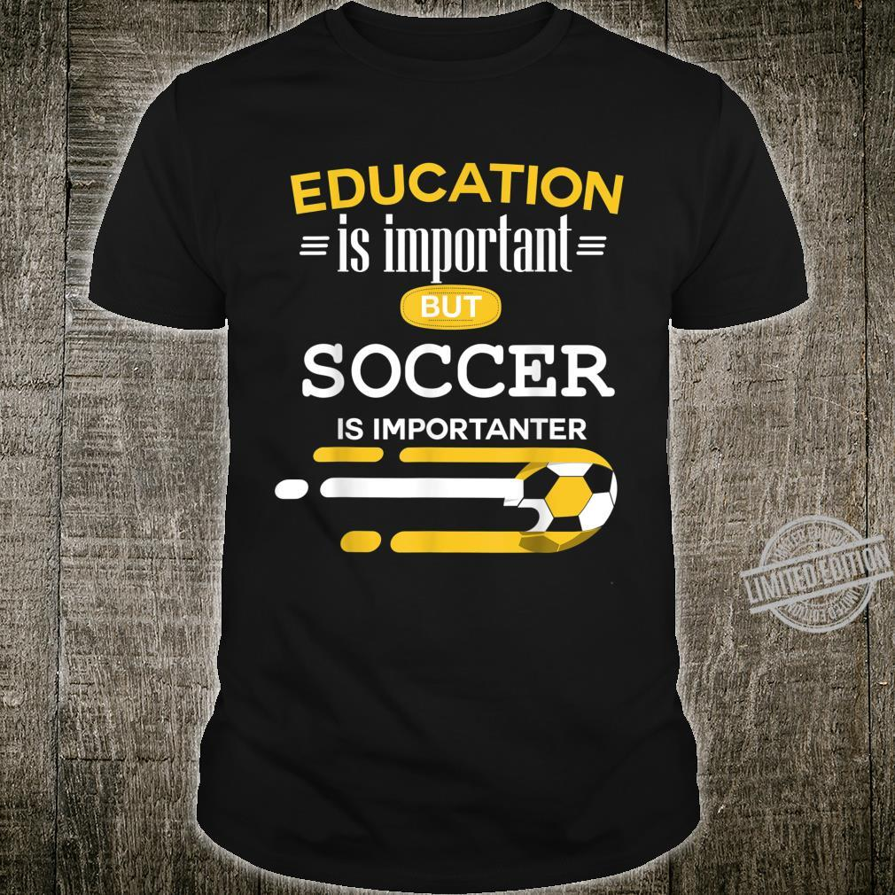 Education Is Important But Soccer Is Importanter Soccer Shirt