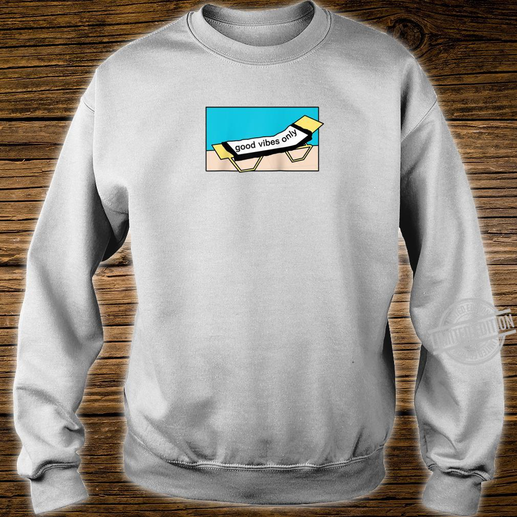 Enjoy the sun at the pool and be in a good mood be positive Shirt sweater