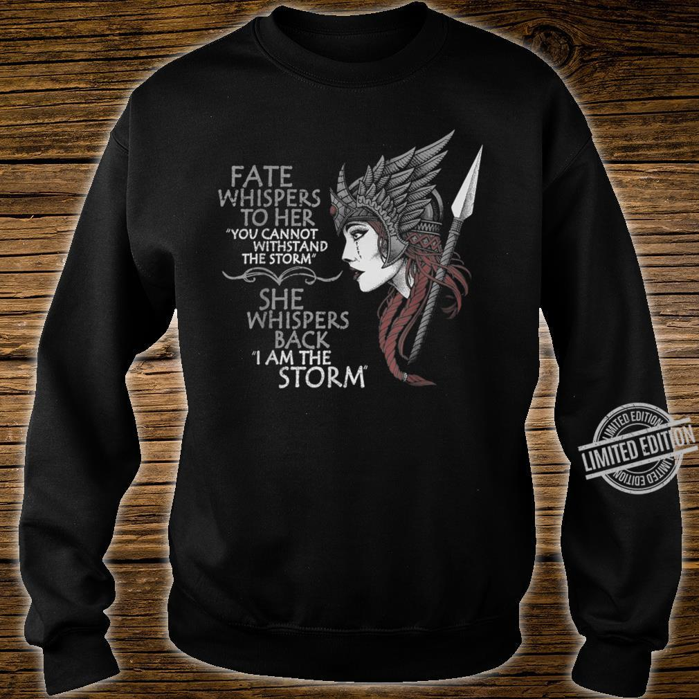 FATE WHISPERS TO HER YOU CANNOT WITHSTAND THE STORM Valkyrie Shirt sweater