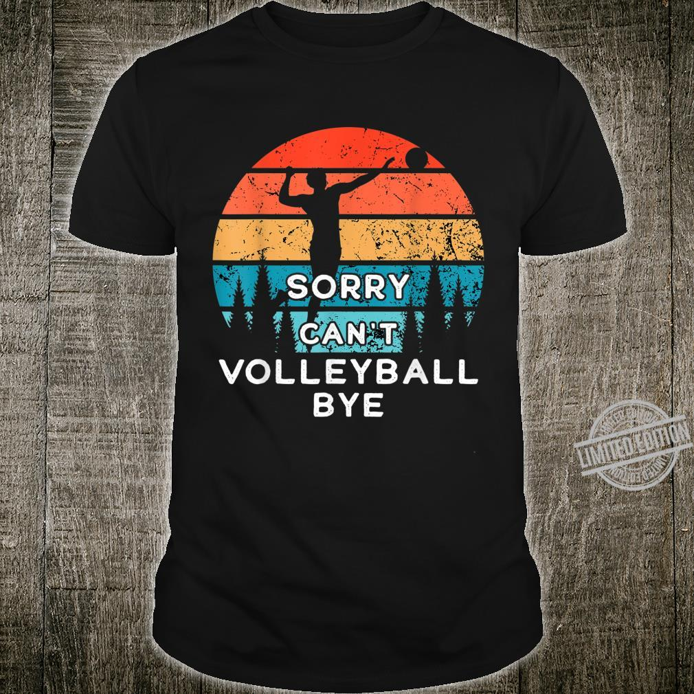 Funny Vintage Volleyball Sorry Can't Volleyball Bye Shirt