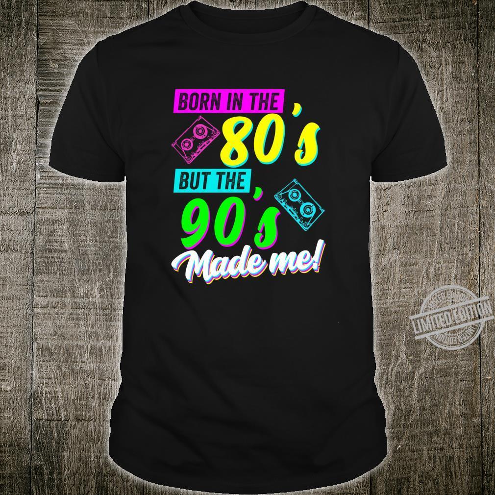 Geboren in den 80ern, aber die 90er haben mich gemacht Shirt
