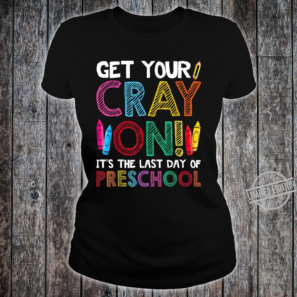 Get Your Crayon It's The Last Day Of Preschool Shirt ladies tee