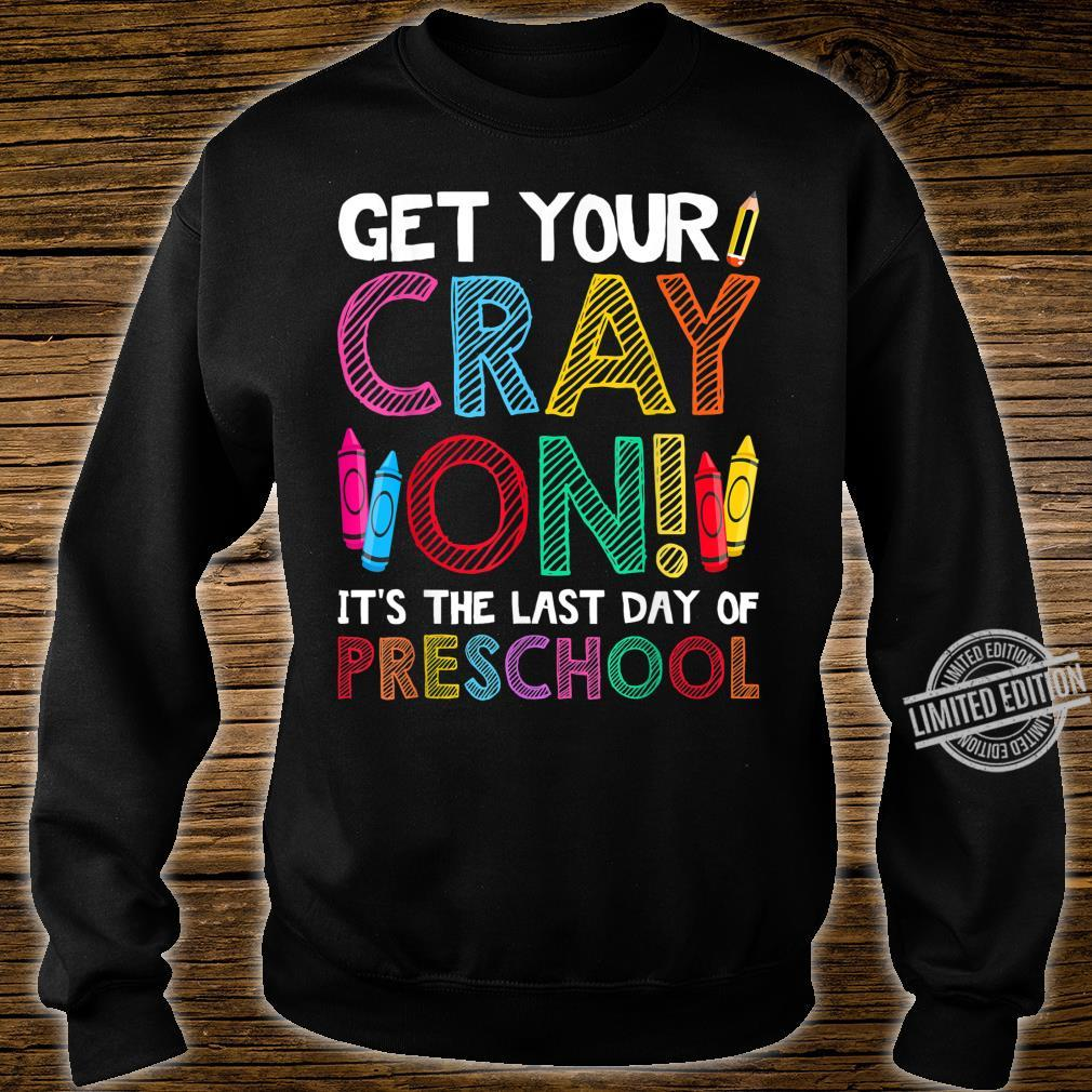Get Your Crayon It's The Last Day Of Preschool Shirt sweater
