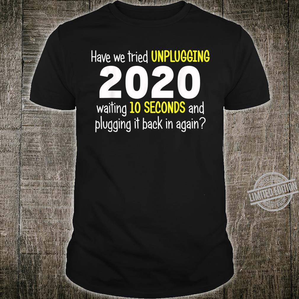 Have we tried Unplugging 2020 Frustration Anxiety Shirt