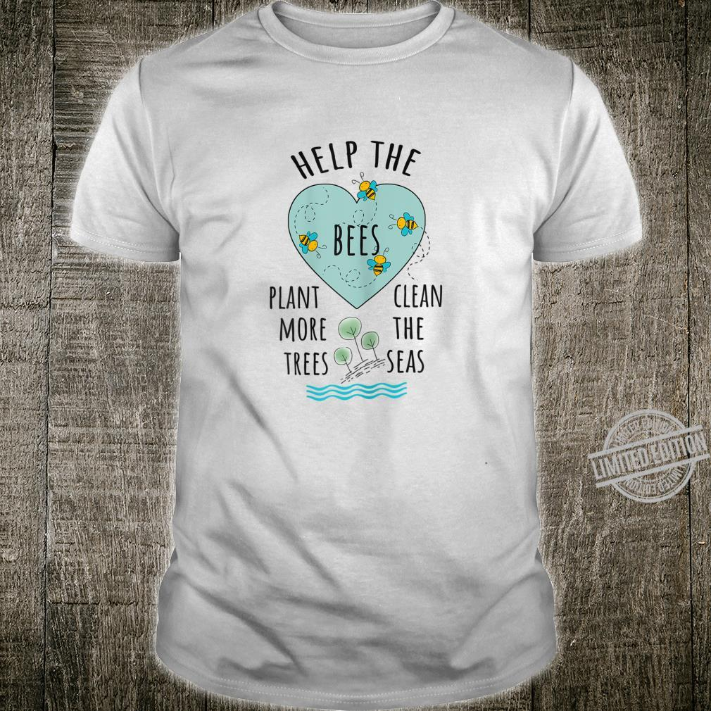 Help More Bees Plant More Trees Clean Seas Climate Change Shirt