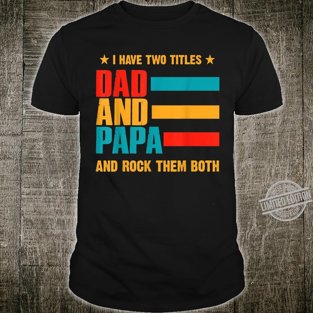 Herren I Have Two Titles Dad And Papa And I Rock Them Both Shirt