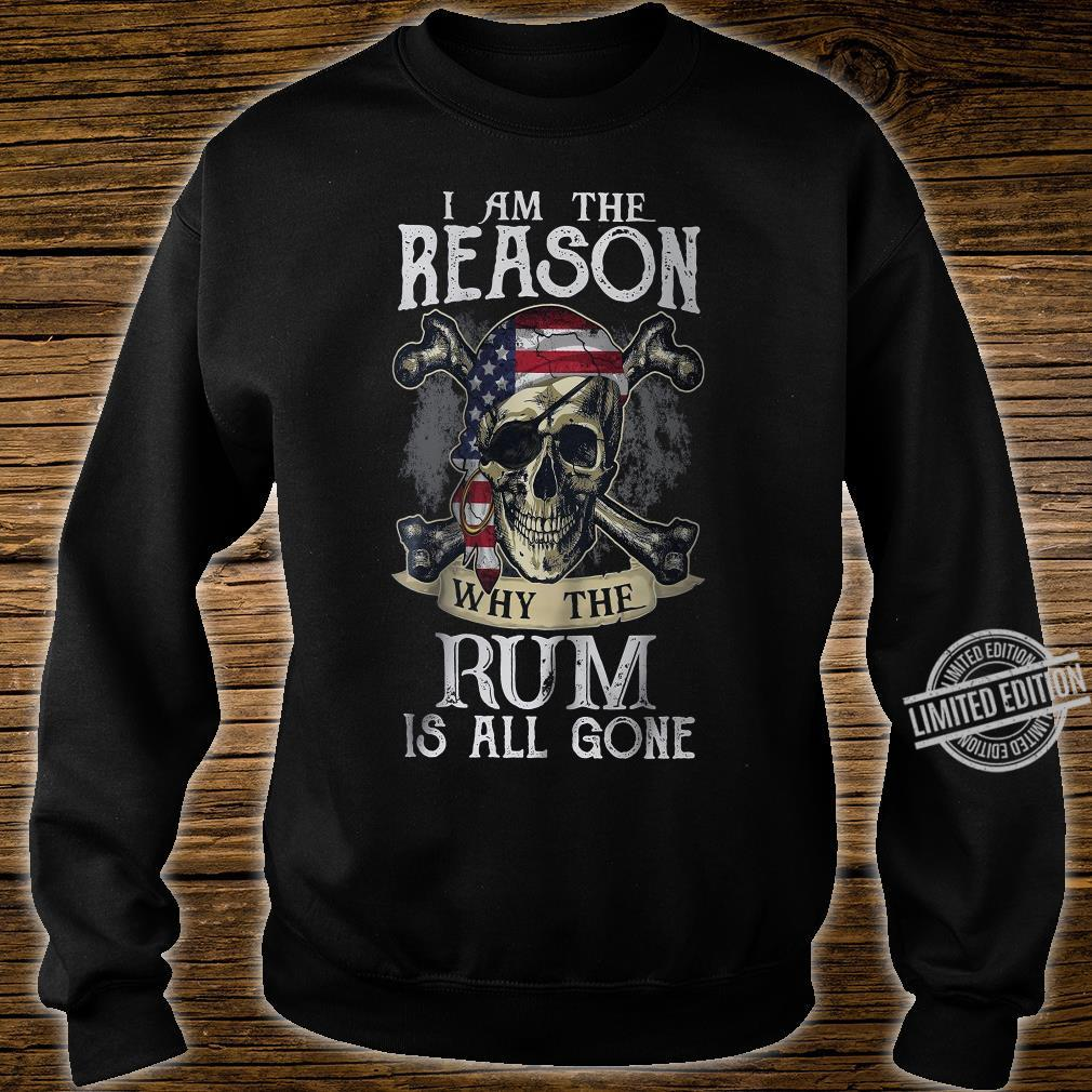 I Am The Reason Why The Rum Is All Gone Shirt sweater