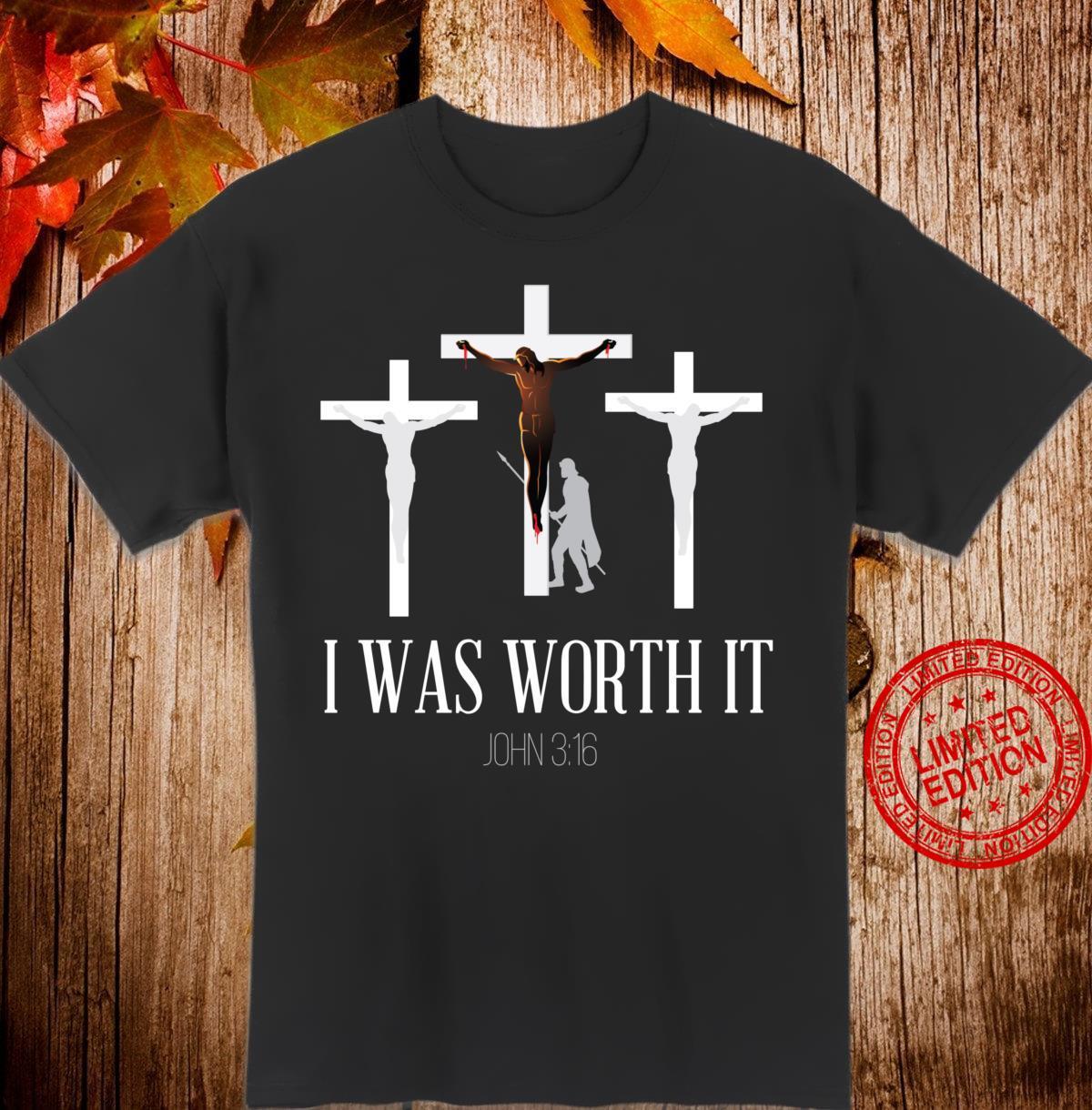 I Was Worth It John 3 16 Bible Verse Christian Faith Shirt