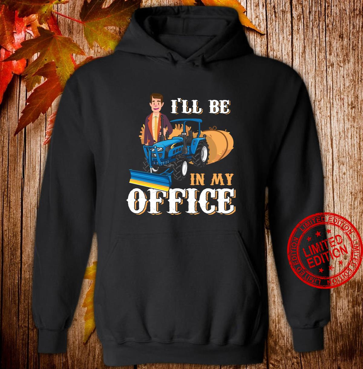 I'll Be In My Office Suited Farmer Tractorist Farm Work Shirt hoodie