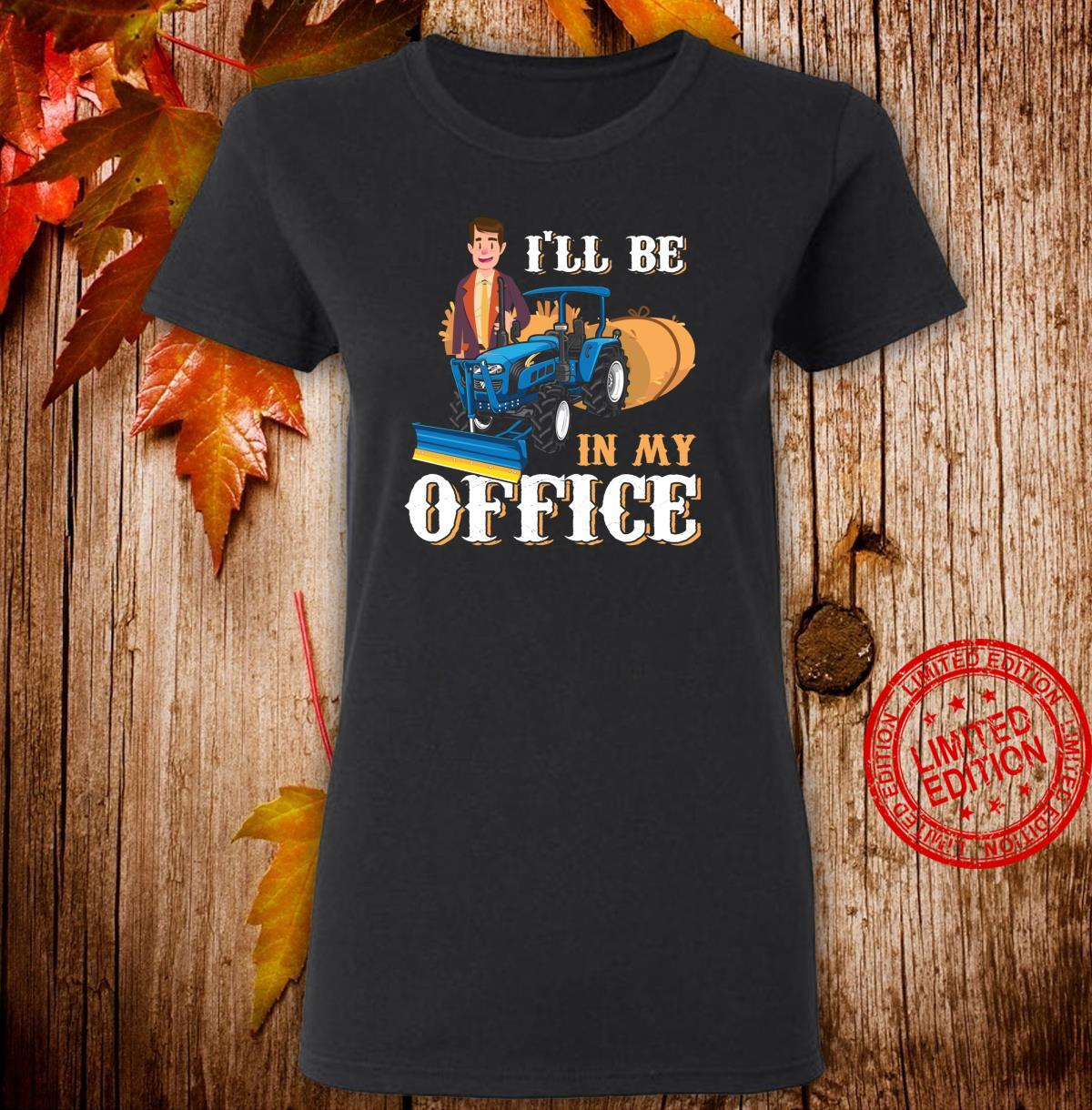 I'll Be In My Office Suited Farmer Tractorist Farm Work Shirt ladies tee
