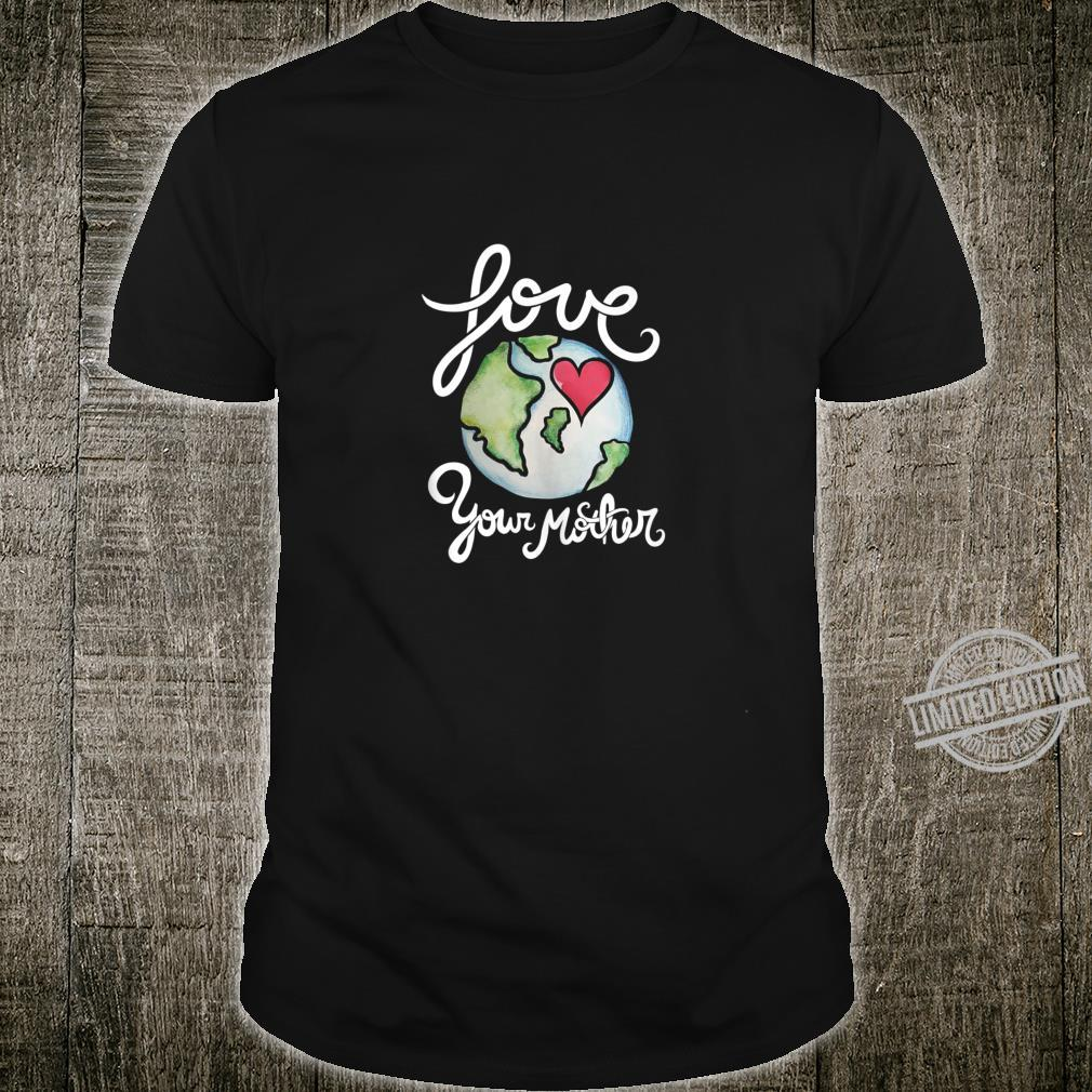 Love your mother earth day artwork Shirt