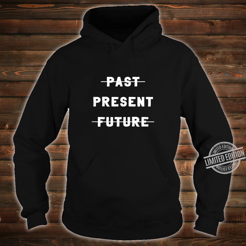 Mindfulness past present future English Shirt hoodie