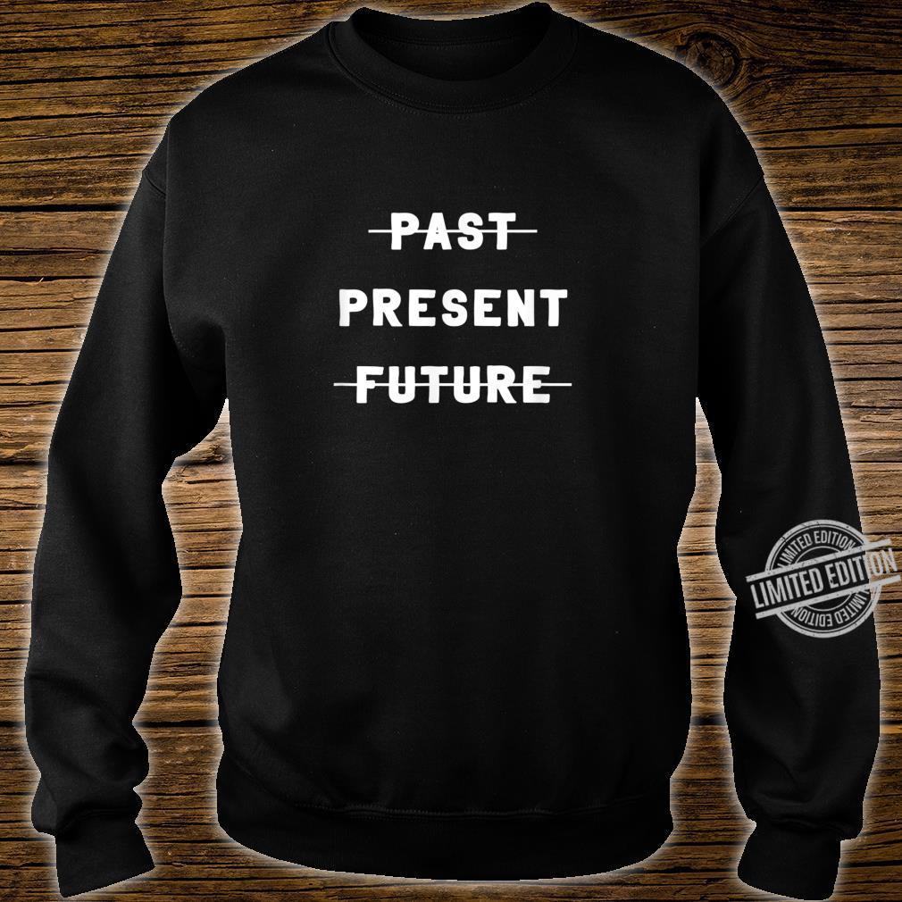 Mindfulness past present future English Shirt sweater