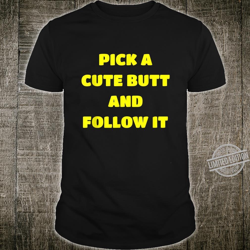 Pick A Cute Butt And Follow It Marathon Run Supporter Shirt