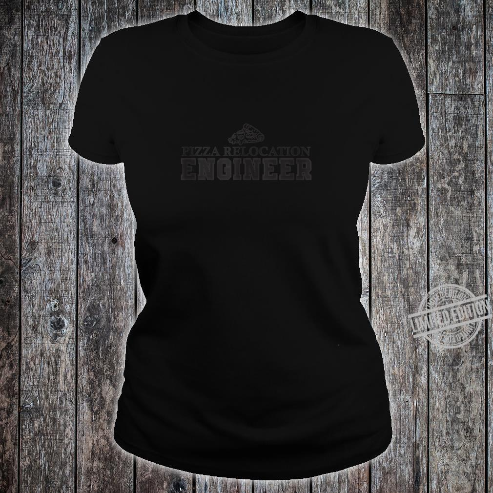 Pizza relocation engineer pizza delivery Shirt ladies tee