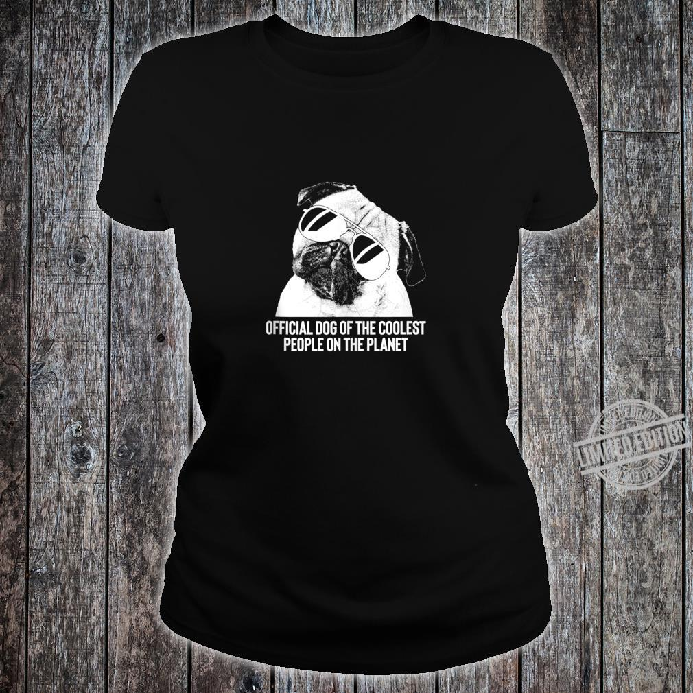 Pug Official Dog of the Coolest Pets Shirt ladies tee