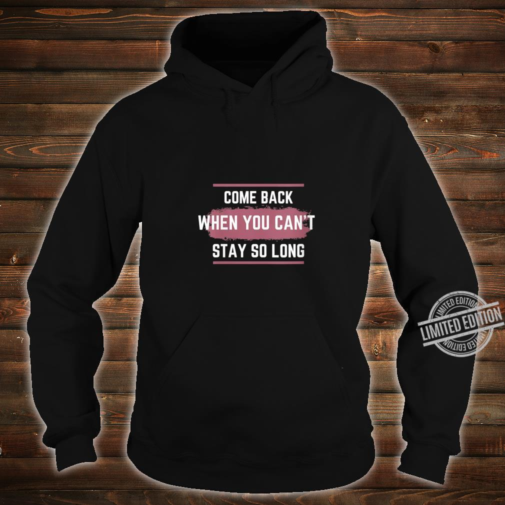 Womens Come Back When You Can't Stay So Long Shirt hoodie