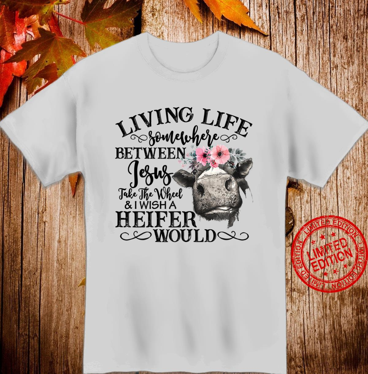 Womens Living Life Somewhere Between Jesus And Heifer Sarcastic Shirt