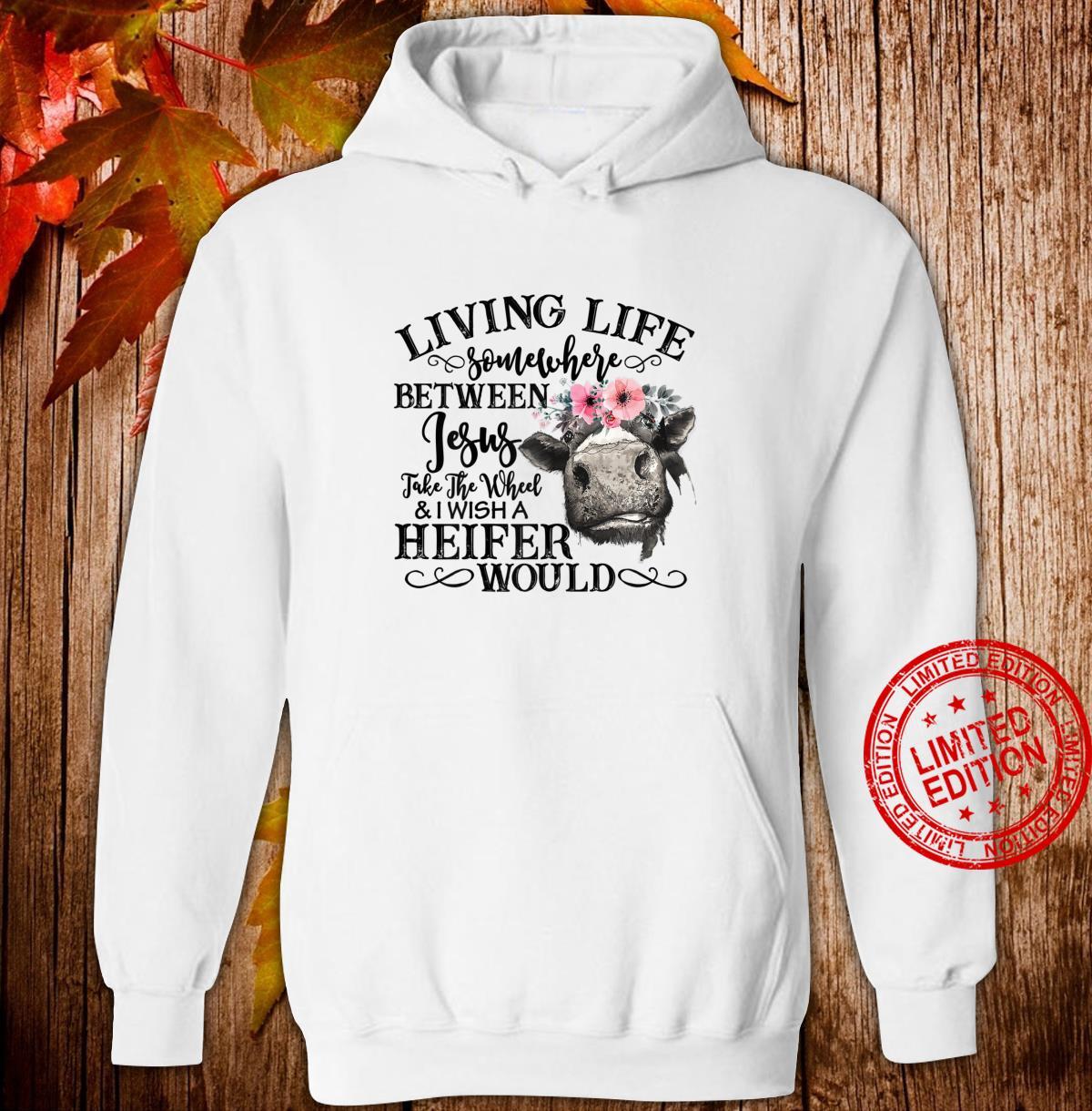 Womens Living Life Somewhere Between Jesus And Heifer Sarcastic Shirt hoodie