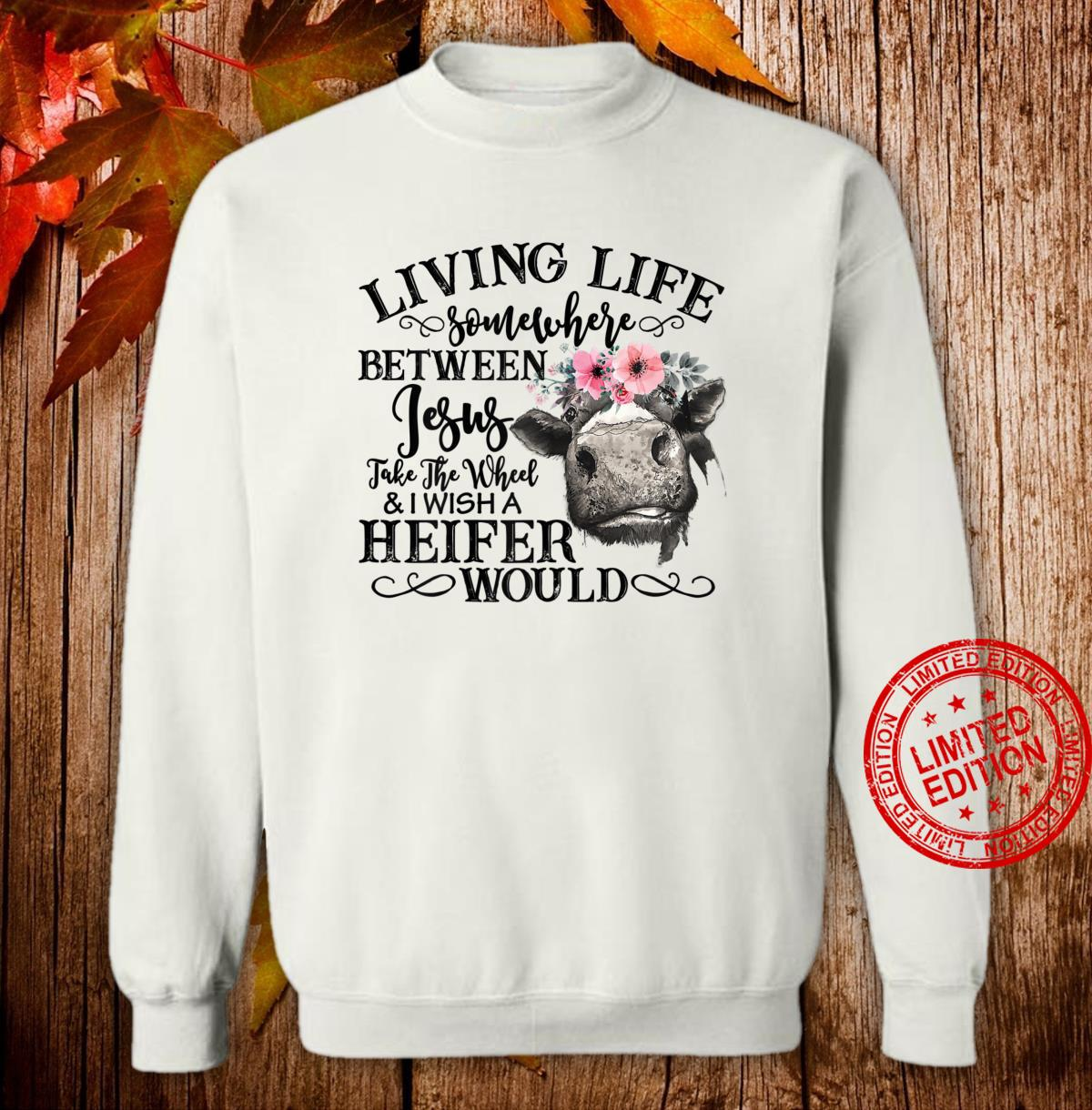 Womens Living Life Somewhere Between Jesus And Heifer Sarcastic Shirt sweater