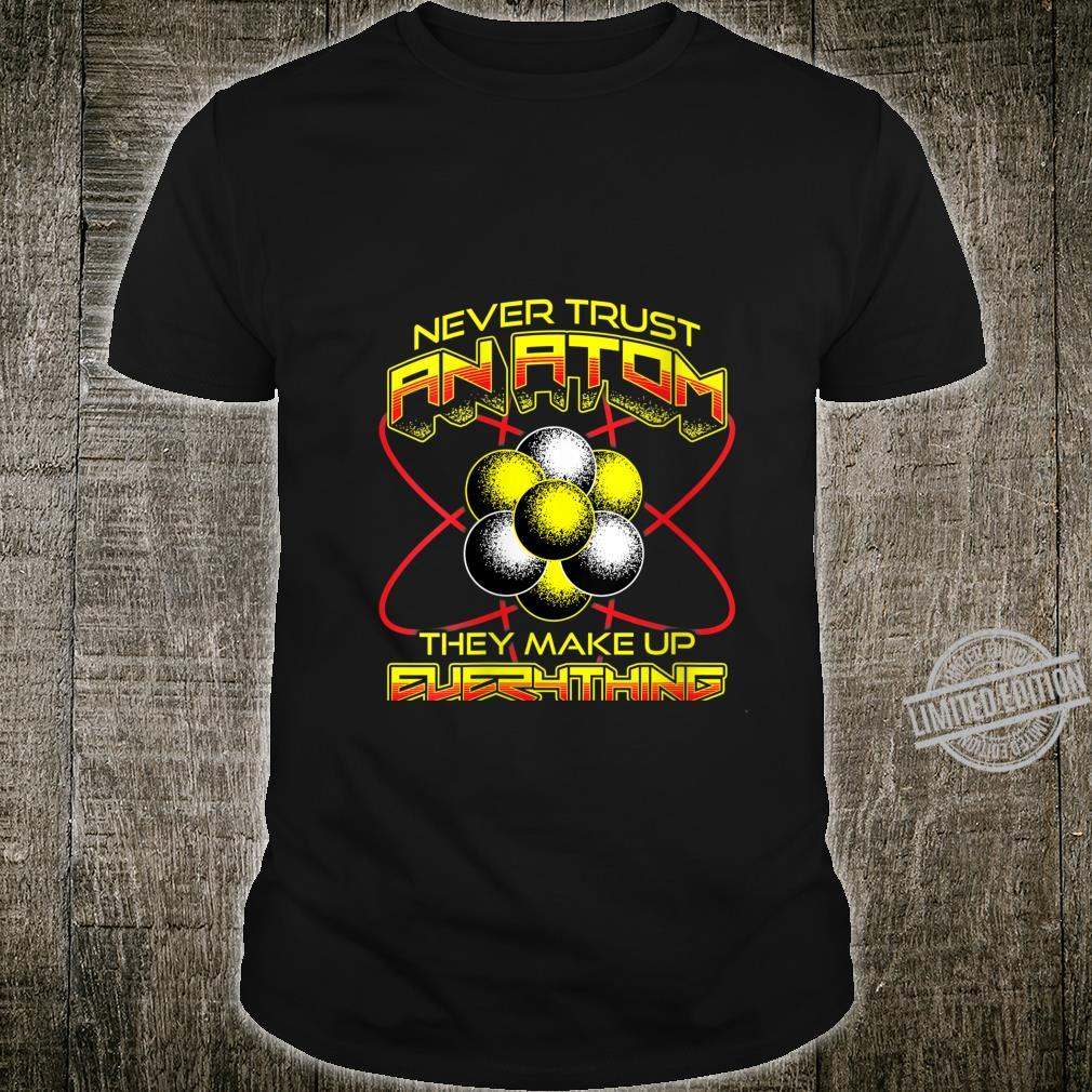 Womens Never Trust An Atom They Make Up Everything Science Nerd Fun Shirt