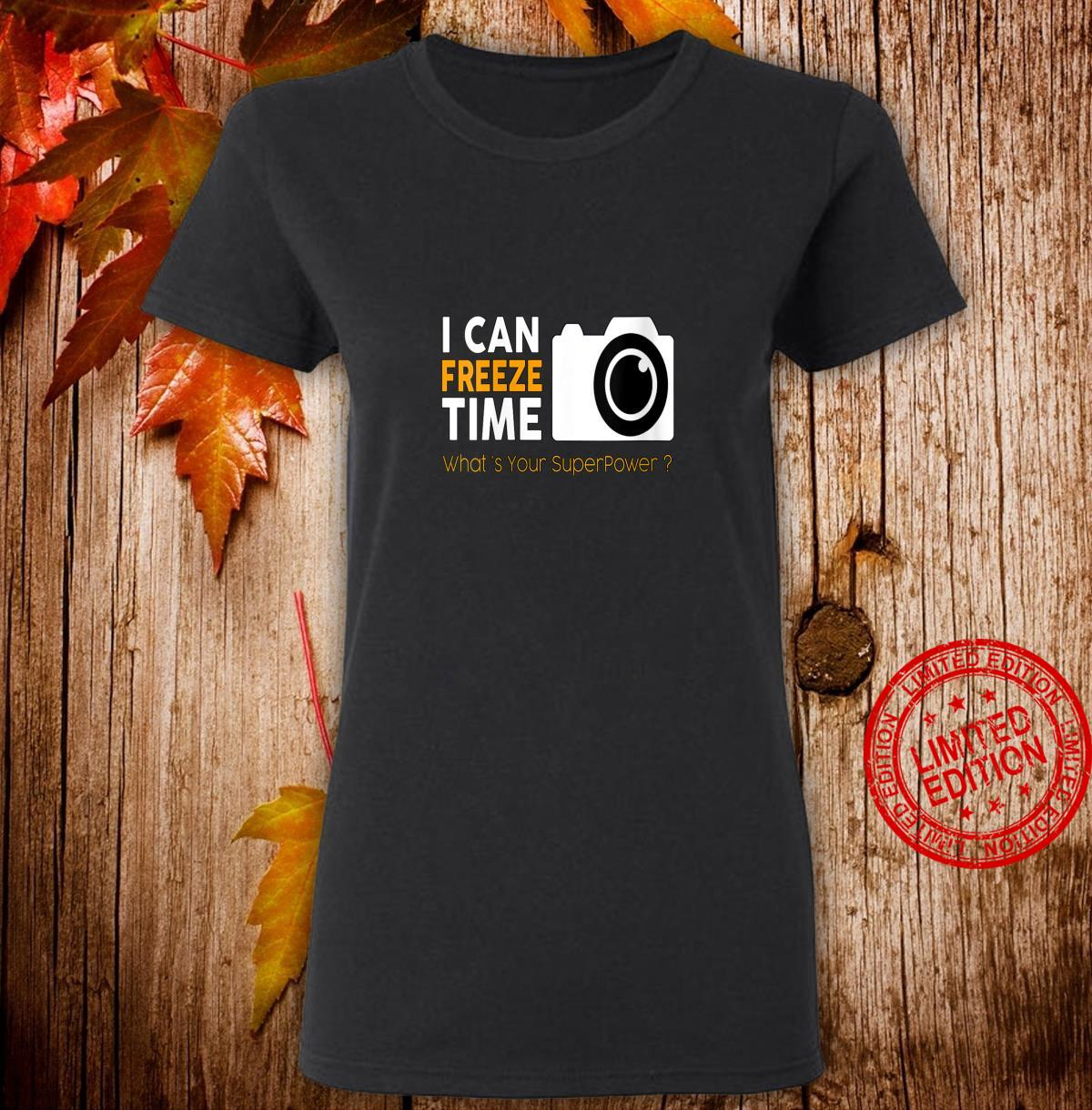 Womens Photography freeze time my superpower Shirt ladies tee
