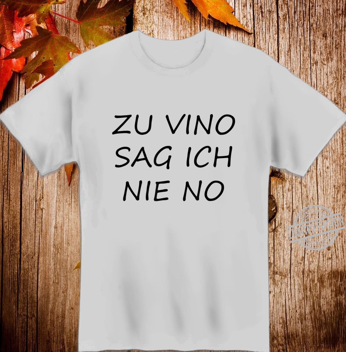 Zu Vino Sag Ich Nie No Lustige Weinliebhaber Wein Geschenk Shirt