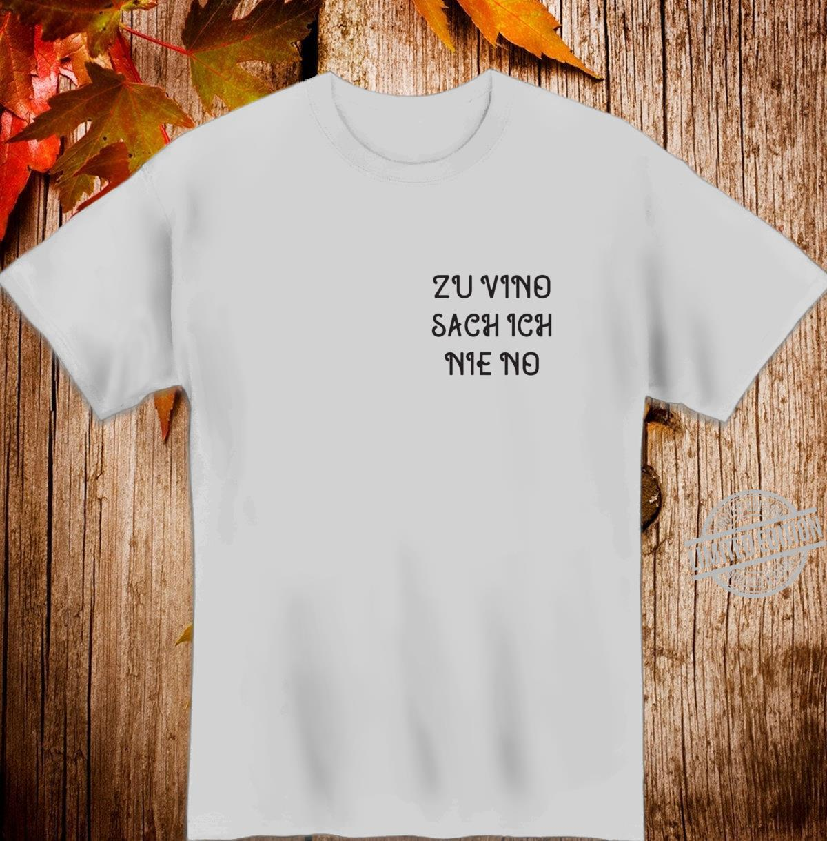 Zu Vino Sag Ich Nie No Wein Geschenk Langarmshirt Shirt